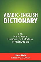 Hans Wehr: Arabic-English Dictionary : The…