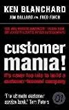 Customer Mania!: It's Never Too Late to Build a Customer-Focused Company (0007201397) by Blanchard, Ken