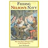 Feeding Nelson's Navy: The True Story of Food at Sea in the Georgian Eraby Janet Macdonald