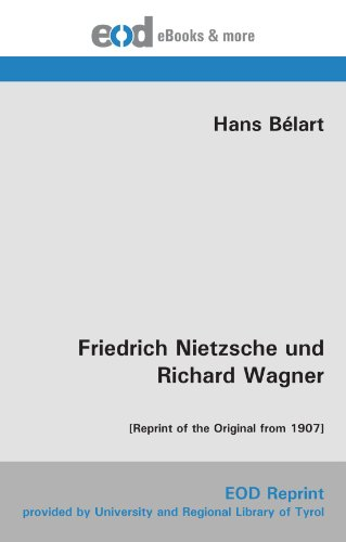 Friedrich Nietzsche und Richard Wagner: [Reprint of the Original from 1907] (German Edition)