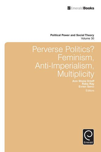 Perverse Politics? Feminism, Anti-imperialism, Multiplicity (Political Power and Social Theory)