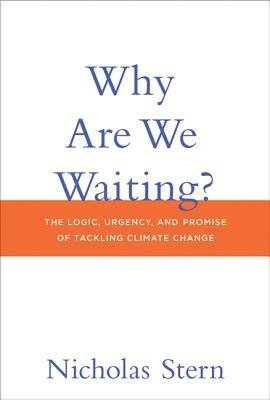 by-nicholas-stern-n-h-stern-author-why-are-we-waiting-the-logic-urgency-and-promise-of-tackling-clim