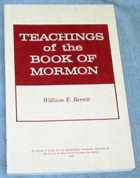 TEACHINGS OF THE BOOK OF MORMON - A Course of Study for the Melchizedek Priesthood Quorums of the Chursh of Jesus Christ of Latter-Day Saints, William E. Berrett
