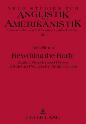 Rewriting the Body: Desire, Gender and Power in Selected Novels by Angela Carter (Neue Studien Zur Anglistik Und Amerika