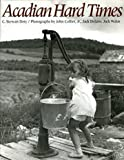 img - for Acadian Hard Times: The Farm Security Administration in Maine's St. John Valley, 1940-1943 by Doty, C. Stewart, Collier, John, Delano, Jack, Walas, Jack (1991) Paperback book / textbook / text book