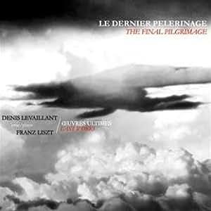 Liszt : Le Dernier Pèlerinage