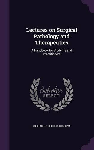 Lectures on Surgical Pathology and Therapeutics: A Handbook for Students and Practitioners