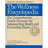 img - for The Wellness Encyclopedia: The Comprehensive Family Resource for Safeguarding Health and Preventing Illness book / textbook / text book