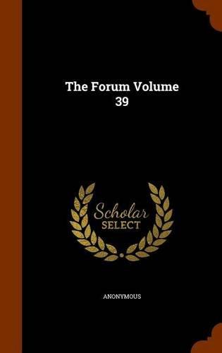 The Forum Volume 39