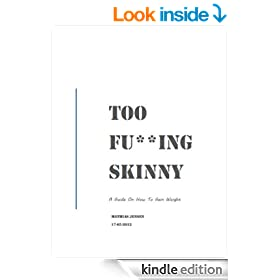 Too Fu**ing Skinny: A Guide On How To Gain Weight
