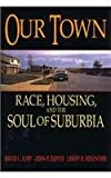 Our Town: Race, Housing, and the Soul of Suburbia
