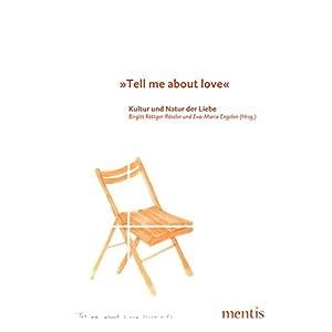 """""""Tell me about love"""" - Kultur und Natur der Liebe"""