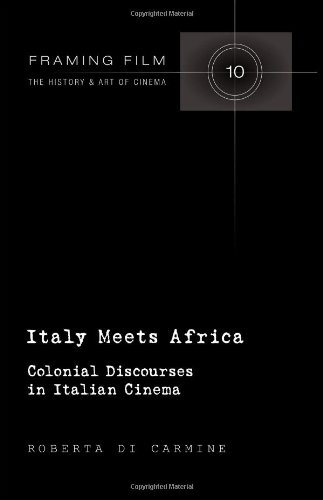 Italy Meets Africa: Colonial Discourses in Italian Cinema (Framing Film)