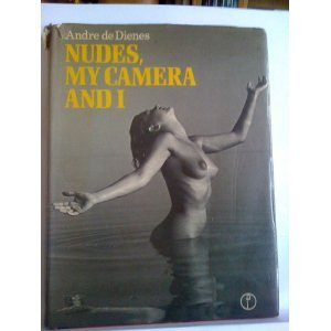 Nudes, My Camera and I Andre De Dienes