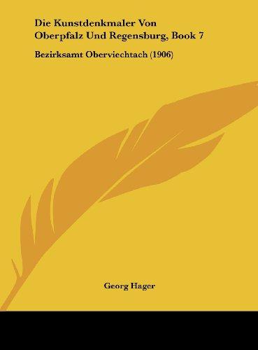 Die Kunstdenkmaler Von Oberpfalz Und Regensburg, Book 7: Bezirksamt Oberviechtach (1906)