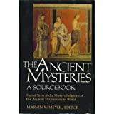 The Ancient Mysteries: A Sourcebook  Sacred Texts of the Mystery Religions of the Ancient Mediterranean World (0060655763) by Meyer, Marvin