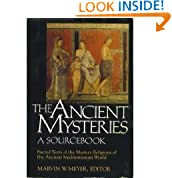 The Ancient Mysteries: A Sourcebook : Sacred Texts of the Mystery Religions of the Ancient Mediterranean World
