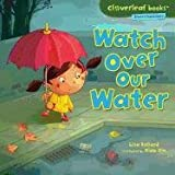 Watch Over Our Water (Cloverleaf Books - Planet Protectors)