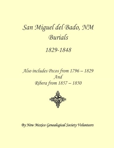 San Miguel del Bado, NM Burials 1798 - 1850: Also includes Pecos from 1796 - 1829 and Ribera from 1847 - 1850 PDF