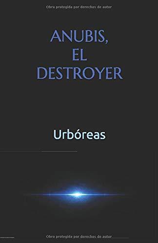 ANUBIS, EL DESTROYER (Enseñanzas de Anubis)  [Urbóreas] (Tapa Blanda)