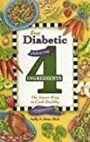 img - for Easy Diabetic Cooking with 4 Ingredients: The Smart Way to Cook Healthy by Sally N. Hunt (2004-01-04) book / textbook / text book