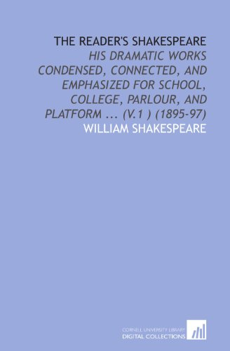 The Reader's Shakespeare: His Dramatic Works Condensed, Connected, and Emphasized for School, College, Parlour, and Platform ... (V.1 ) (1895-97) (Shakespeare Condensed compare prices)