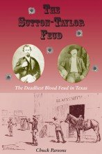 Sutton-Taylor Feud: The Deadliest Blood Feud in Texas - Hardcover