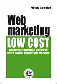 Web marketing low cost. Come sfruttare internet per migliorare il proprio business senza spendere una fortuna