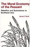 The Moral Economy of the Peasant: Rebellion and Subsistence in Southeast Asia (0300021909) by Scott, James C.