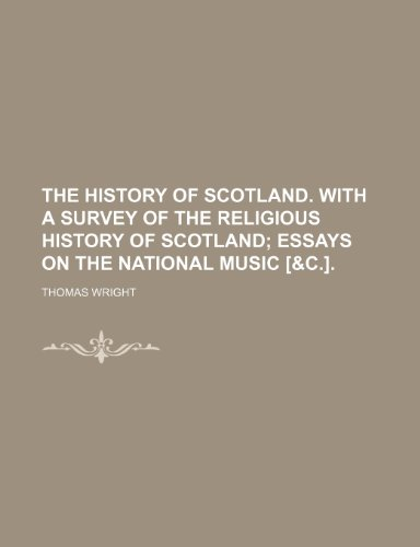 The history of Scotland. With a survey of the religious history of Scotland;  essays on the national music [&c.].