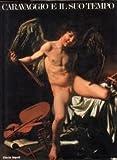 Caravaggio e il suo tempo (Italian Edition) (8843511637) by Caravaggio, Michelangelo Merisi da