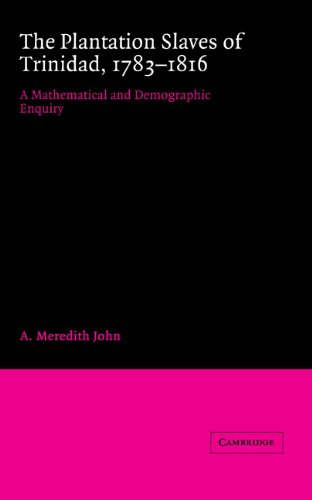 The Plantation Slaves Of Trinidad, 1783-1816: A Mathematical And Demographic Enquiry
