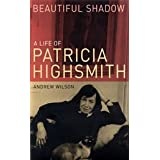 Beautiful Shadow: A Life of Patricia Highsmithby Andrew Wilson