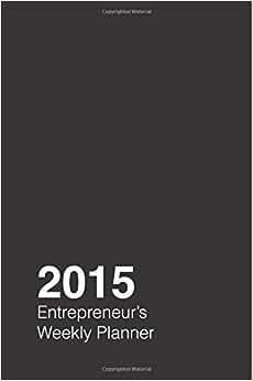 2015 Entrepreneur's Weekly Planner: A 2015 Week-by-week Calendar For The Lean Startup