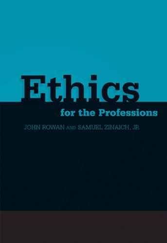 Ethics for the Professions, by John R. Rowan, Samuel Zinaich Jr