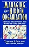 Managing the Hidden Organization: Strategies for Empowering Your Behind-the-Scenes Employee (0446394564) by Deal, Terrence E