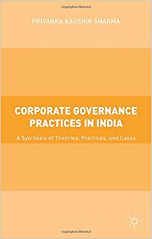Corporate Governance Practices in India: A Synthesis of Theories, Practices, and Cases read online
