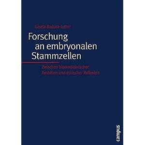 Forschung an embryonalen Stammzellen: Zwischen biomedizinischer Ambition und ethischer Reflexion (Ku