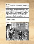 Entomologist anglois ouvrage où l'on a rassemblé tous les insectes coleopteres qui se trouvent en Angleterre ... Le tout exactement dessiné et peint ... le système de Linnæus, ... par Thomas Martyn.
