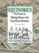 Equinomics: The Secrets to Making Money with Your Horse...