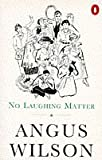 NO LAUGHING MATTER (0140029710) by ANGUS WILSON