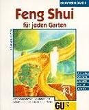 Feng Shui für jeden Garten: Mehr Wohlbefinden, Gesundheit und Genuss durch einen harmonischen Garten. Mit Grundkurs, herausnehmbarer Baqua-Folie und Checklisten