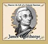 James Oglethorpe (Discover the Life of a Colonial American)