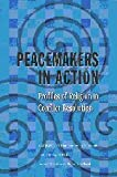 Peacemakers in Action: Profiles of Religion in Conflict Resolution
