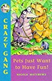 img - for Pets Just Want to Have Fun (Crazy Gang) book / textbook / text book
