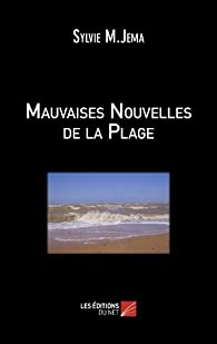 Mauvaises Nouvelles de la Plage par Sylvie M. Jema
