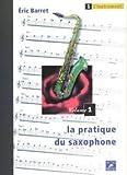 echange, troc Éric Barret - La Pratique du saxophone - Vol. 1 : l'instrument