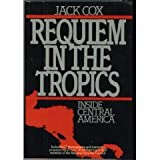 Requiem in the tropics: Inside Central America (0937047058) by Cox, Jack