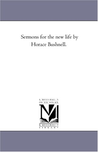Sermons For The New Life By Horace Bushnell.
