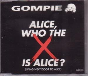 GOMPIE - Alice, Who the X Is Alice (Living Next Door to Alice) - Zortam Music